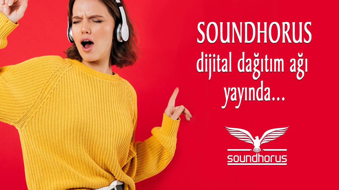 SOUNDHORUS Dijital Dağıtım ağı yayında...